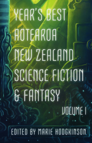 Cover image of Year's Best Aotearoa New Zealand Science Fiction and Fantasy, Volume 1