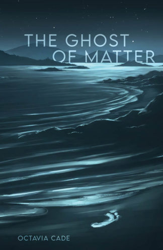 Front cover of The Ghost of Matter, by Octavia Cade