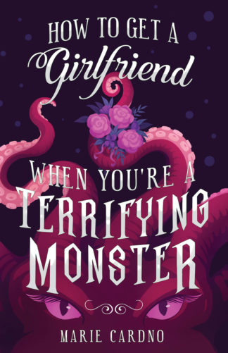 Front cover image of 'How to Get a Girlfriend (When You're a Terrifying Monster)', by Marie Cardno, showing a pink and purple tentacle monster holding a bouquet of flowers.